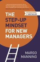The Step-Up Mindset for New Managers - Margo Manning