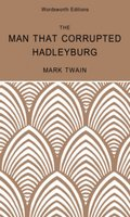 The Man That Corrupted Hadleyburg & Other Stories - Mark Twain