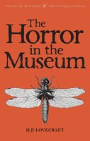 The Horror in the Museum - H.P. Lovecraft