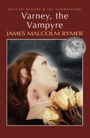 Varney, the Vampyre - James Malcolm Rymer