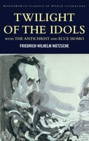 Twilight of the Idols with The Antichrist and Ecce Homo - Friedrich Nietzsche