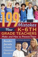 199 Mistakes New K - 6th Grade Teachers Make and How to Prevent Them - Kimberly Sarmiento