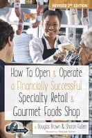 How to Open & Operate a Financially Successful Specialty Retail & Gourmet Foods Shop - Douglas Brown,Sharon Fullen