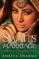 Swati's Marriage and Other Tales of India - Ankita Sharma
