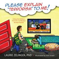 Please Explain Terrorism To Me - Laurie Zelinger