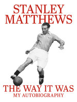 The Way It Was - Stanley Matthews