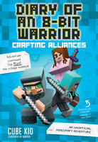 Diary of an 8-Bit Warrior: Crafting Alliances (Book 3 8-Bit Warrior series) - Cube Kid