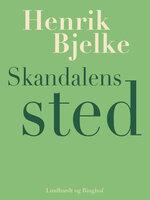 Skandalens sted - Henrik Bjelke