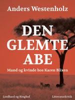 Den glemte abe: Mand og kvinde hos Karen Blixen - Anders Westenholz