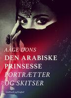 Den arabiske prinsesse: Portrætter og Skitser - Aage Dons