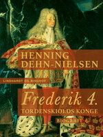 Frederik 4. Tordenskiolds konge - Henning Dehn-Nielsen