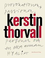 Provokationer, Passioner, Personer och en eller annan hyacint - Kerstin Thorvall