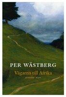 Vägarna till Afrika : En memoar del II - Per Wästberg