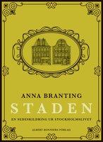 Staden : en sedeskildring ur stockholmslivet - Anna Branting