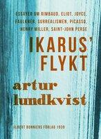 Ikarus' flykt : [essayer om Rimbaud, Eliot, Joyce, Faulkner, surrealismen, Picasso, Henry Miller, Saint-John Perse] - Artur Lundkvist