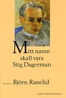 Mitt namn skall vara Stig Dagerman - Björn Ranelid