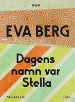 Dagens namn var Stella : Noveller - Eva Berg