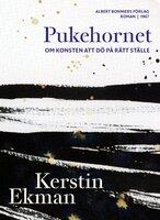 Pukehornet : Om konsten att dö på rätt ställe - Kerstin Ekman