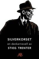 Silverkorset : En novell ur De döda fiskarna - Stieg Trenter