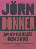 År av kärlek och sorg : Samlingsutgåva - Jörn Donner