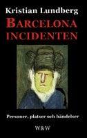 Barcelonaincidenten : personer, platser och händelser : en berättelse med tio avdelningar - Kristian Lundberg