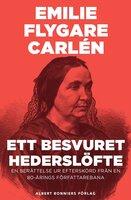 Ett besvuret hederslöfte : En berättelse ur Efterskörd från en 80-årings författarebana - Emilie Flygare-Carlén