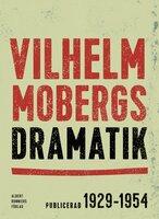 Vilhelm Mobergs dramatik : Samlingsutgåva - Vilhelm Moberg