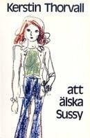 Att älska Sussy - Kerstin Thorvall