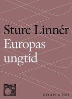 Europas ungtid : Nedslag i Europas kulturhistoria - Sture Linnér