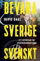 Bevara Sverige svenskt : Ett reportage om Sverigedemokraterna - David Baas