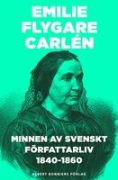 Minnen av svenskt författarliv 1840-1860 : del 1-2 - Emilie Flygare-Carlén
