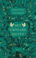 Det grönare djupet - Johanna Nilsson