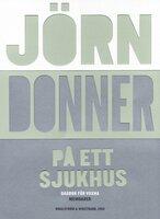 På ett sjukhus : Dagbok för vuxna - Jörn Donner