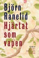 Hjärtat som vapen - Björn Ranelid