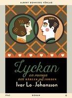 Lyckan : En roman om kärlek på jorden - Ivar Lo-Johansson