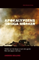 Apokalypsens gosiga mörker : Världen ser inte längre ut som den gjorde men det vägrar vi att inse - Anders Bolling
