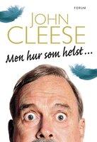 Men hur som helst ... - John Cleese