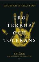 Tro, terror och tolerans : Essäer om religion och politik - Ingmar Karlsson