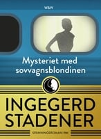 Mysteriet med sovvagnsblondinen - Ingegerd Stadener,Lillevi Gavell