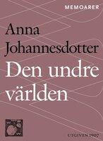 Den undre världen : En livshistoria - Anna Johannesdotter