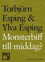 Monsterbiff till middag? : Fusket och snusket med vårt älskade kött - Torbjörn Esping, Ylva Esping