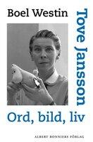 Tove Jansson : Ord, bild, liv - Boel Westin
