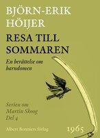 Resa till sommaren : En berättelse från barndomen - Björn-Erik Höijer