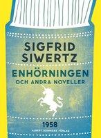 Enhörningen och andra noveller : Noveller - Sigfrid Siwertz