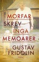Morfar skrev inga memoarer - Gustav Fridolin