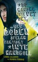 Du kanske inte vet det, men Döden spelar faktiskt inte handboll - Fredrik Persson, Linda Belanner