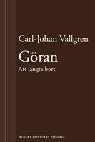 Göran - Att längta bort - Carl-Johan Vallgren