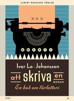 Att skriva en roman : En bok om författeri - Ivar Lo-Johansson