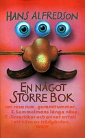 En något större bok : Om rosa rum, gummitummar, E Semmelmans långa näsa, F., limerickar och annat avfall i ett hörn av trädgården - Hans Alfredson