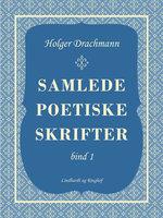 Samlede poetiske skrifter: 1 - Holger Drachmann